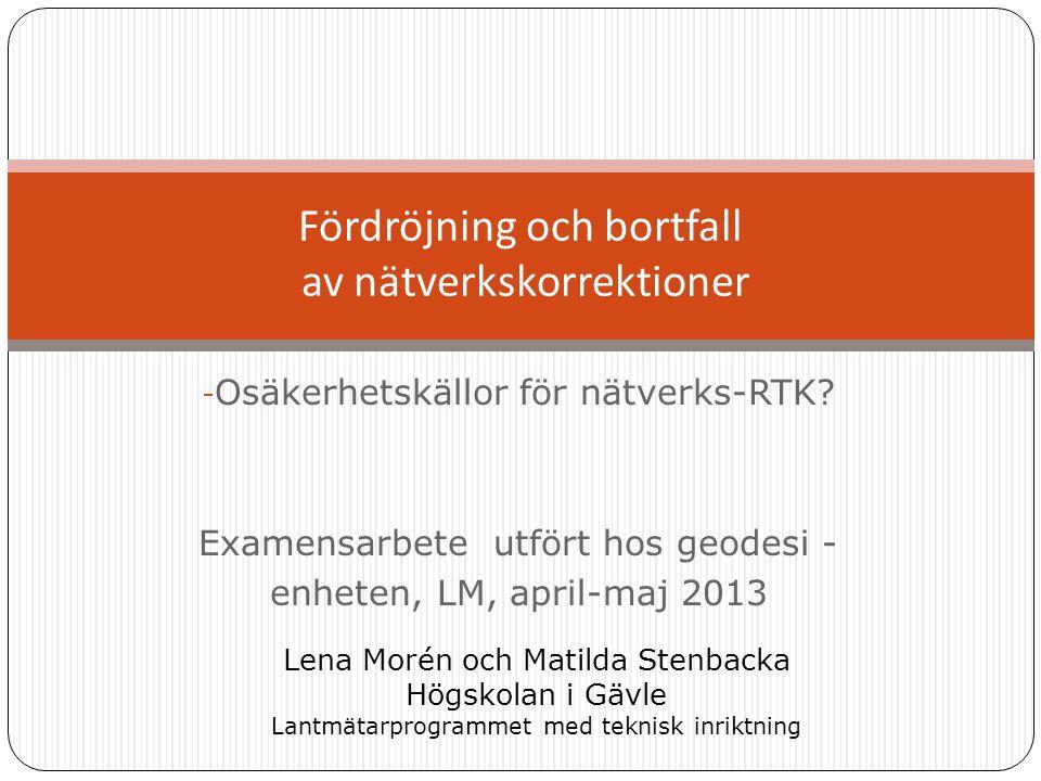 - Osäkerhetskällor för nätverks-RTK? Examensarbete utfört hos geodesi - enheten, LM, april-maj 2013 Fördröjning och bortfall av nätverkskorrektioner L