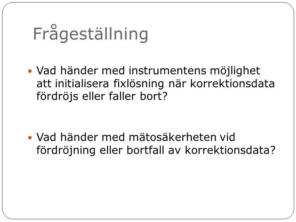 Frågeställning  Vad händer med instrumentens möjlighet att initialisera fixlösning när korrektionsdata fördröjs eller faller bort?  Vad händer med m