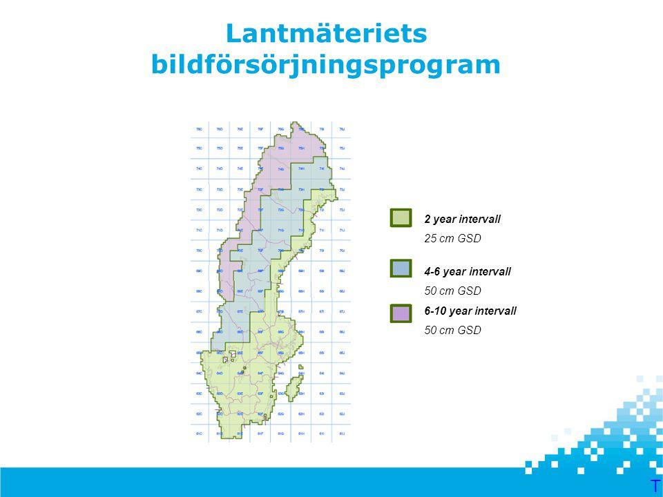 Lantmäteriets bildförsörjningsprogram 2 year intervall 25 cm GSD 4-6 year intervall 50 cm GSD 6-10 year intervall 50 cm GSD T