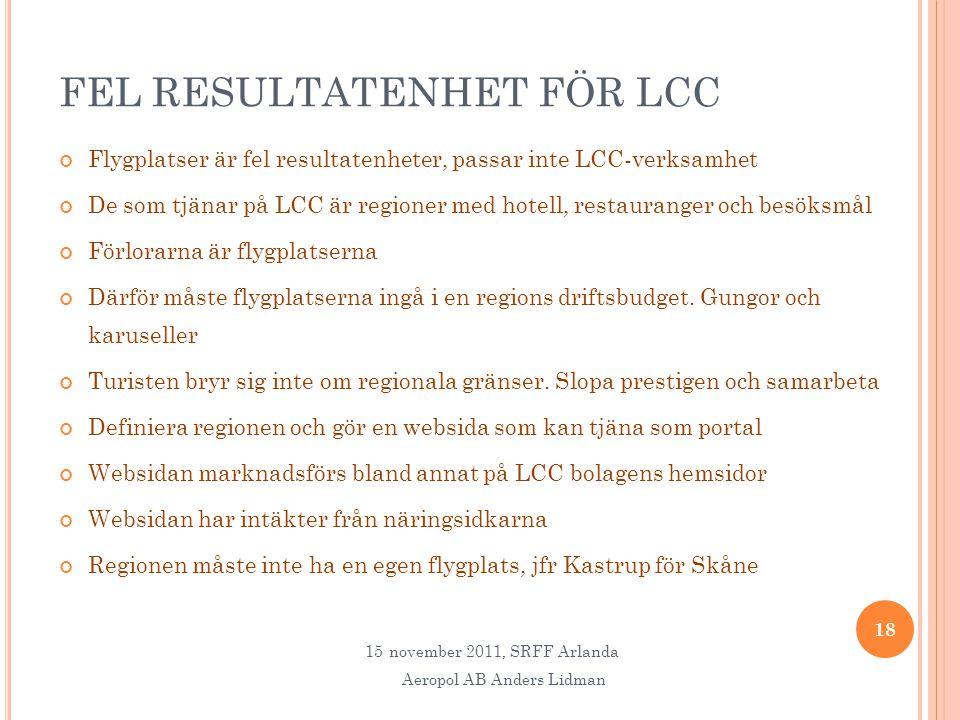 FEL RESULTATENHET FÖR LCC Flygplatser är fel resultatenheter, passar inte LCC-verksamhet De som tjänar på LCC är regioner med hotell, restauranger och besöksmål Förlorarna är flygplatserna Därför måste flygplatserna ingå i en regions driftsbudget.
