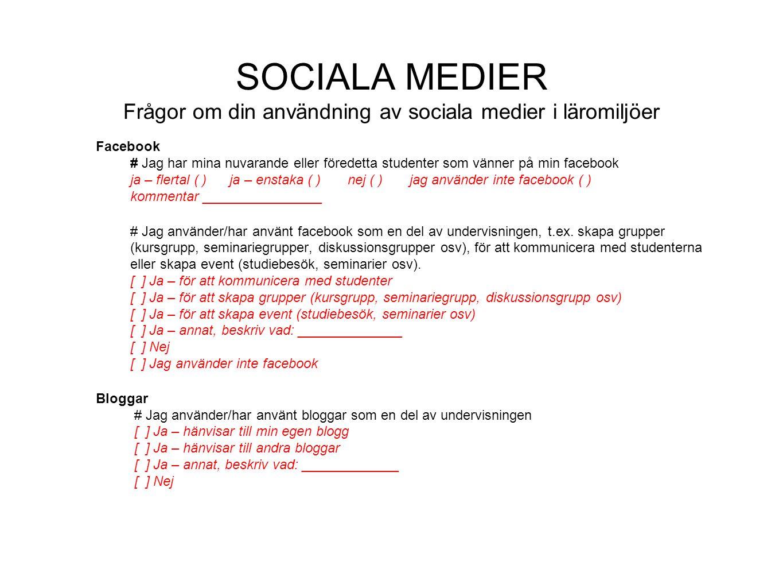 SOCIALA MEDIER Frågor om din användning av sociala medier i läromiljöer Facebook # Jag har mina nuvarande eller föredetta studenter som vänner på min