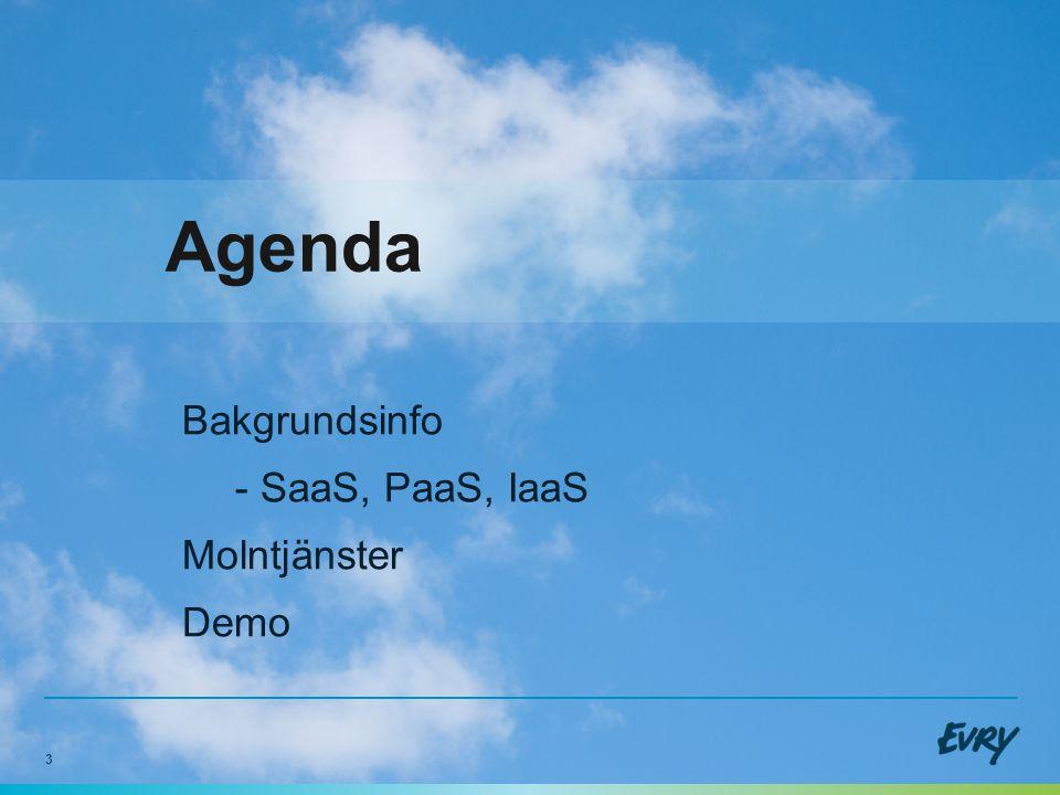 3 Agenda Bakgrundsinfo - SaaS, PaaS, IaaS Molntjänster Demo