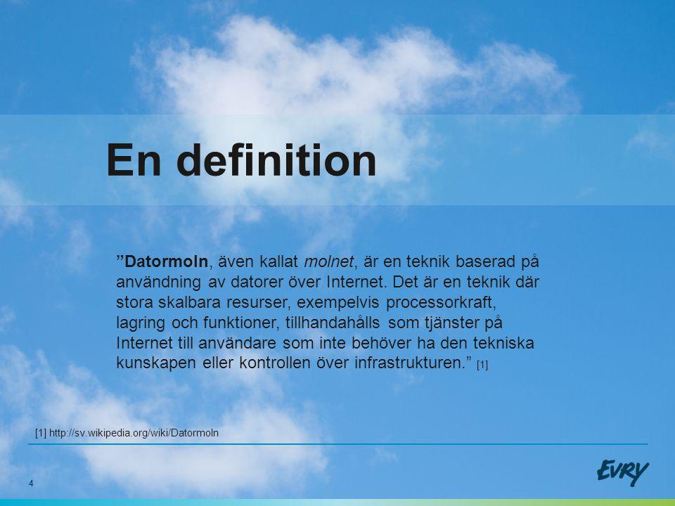 """4 En definition """"Datormoln, även kallat molnet, är en teknik baserad på användning av datorer över Internet. Det är en teknik där stora skalbara resur"""