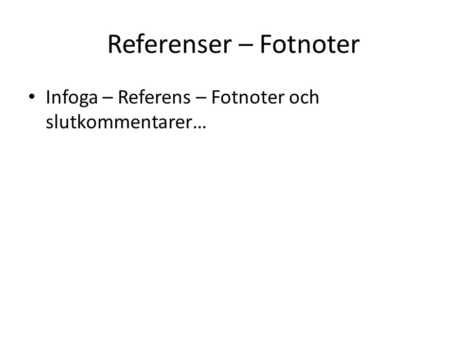 Referenser – Fotnoter • Infoga – Referens – Fotnoter och slutkommentarer…