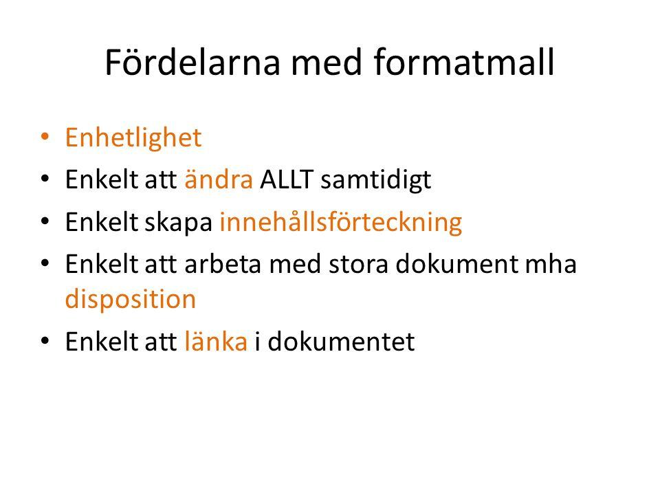 Fördelarna med formatmall • Enhetlighet • Enkelt att ändra ALLT samtidigt • Enkelt skapa innehållsförteckning • Enkelt att arbeta med stora dokument m
