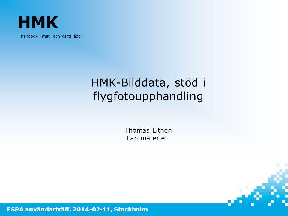 HMK - handbok i mät- och kartfrågor HMK-Bilddata, stöd i flygfotoupphandling Thomas Lithén Lantmäteriet ESPA användarträff, 2014-02-11, Stockholm