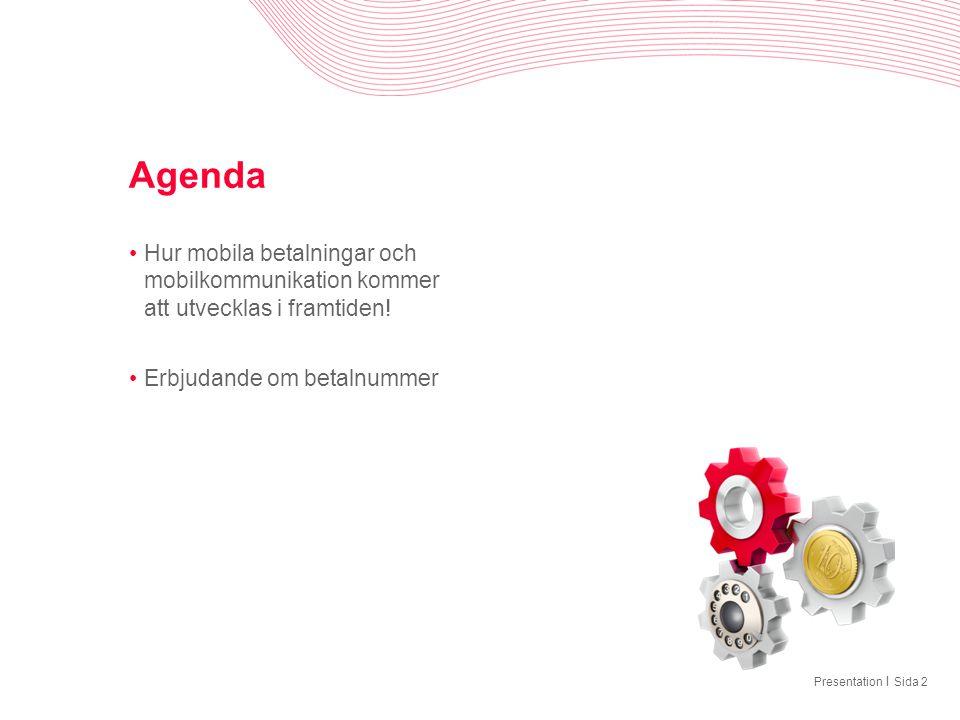 I Agenda •Hur mobila betalningar och mobilkommunikation kommer att utvecklas i framtiden! •Erbjudande om betalnummer PresentationSida 2