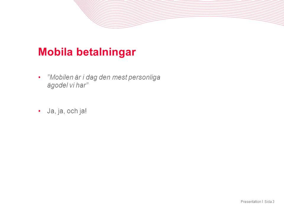 """I Mobila betalningar •""""Mobilen är i dag den mest personliga ägodel vi har"""" •Ja, ja, och ja! PresentationSida 3"""