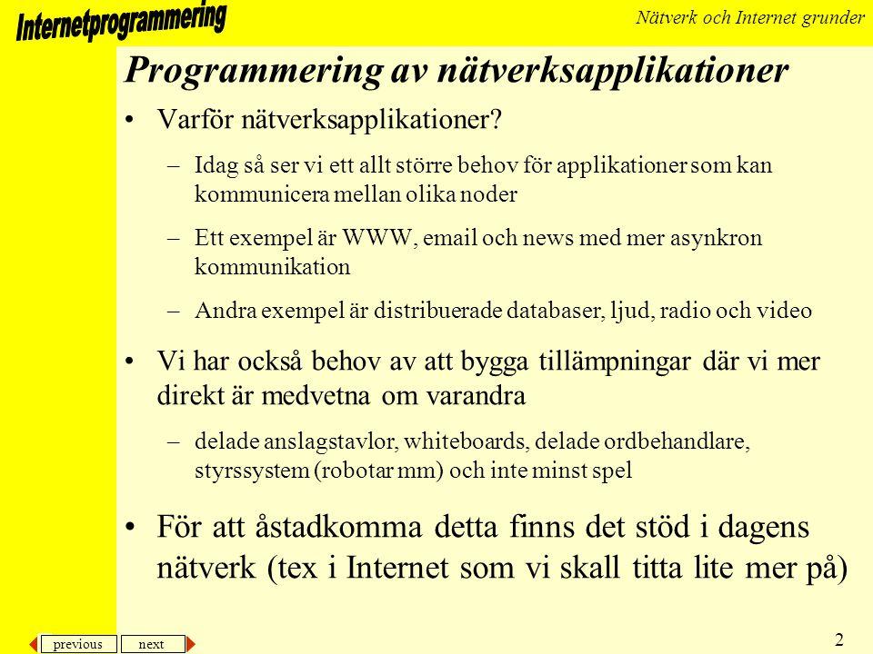 previous next 3 Nätverk och Internet grunder Nätverk •Ett nätverk är en samling av datorer eller annan utrustning •Termer –nod en maskin i nätverket (dator, skrivare, brygga, läskautomat, …) –värd (eng.