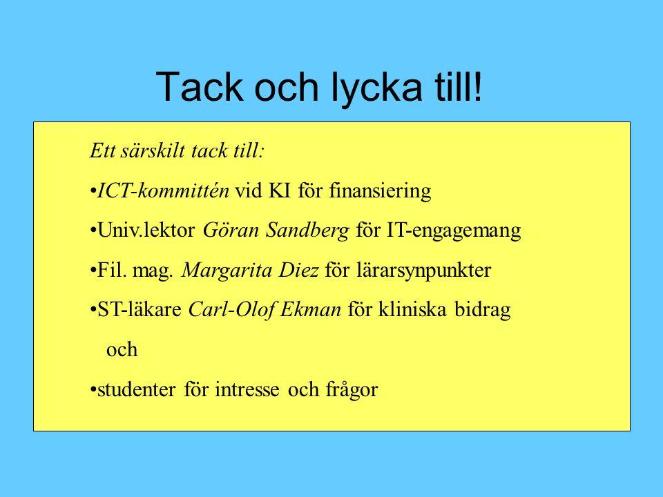 Tack och lycka till! Ett särskilt tack till: •ICT-kommittén vid KI för finansiering •Univ.lektor Göran Sandberg för IT-engagemang •Fil. mag. Margarita