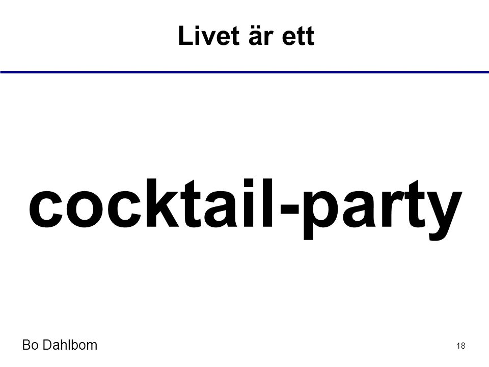 Bo Dahlbom 18 Livet är ett cocktail-party