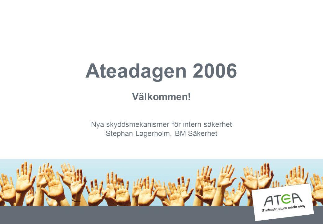 Ateadagen 2006 Välkommen! Nya skyddsmekanismer för intern säkerhet Stephan Lagerholm, BM Säkerhet