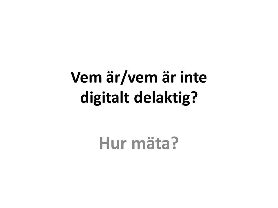 Vem är/vem är inte digitalt delaktig Hur mäta