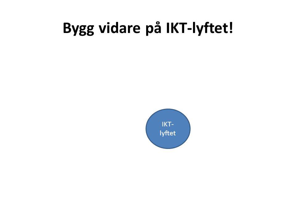 IKT- lyftet Bygg vidare på IKT-lyftet!