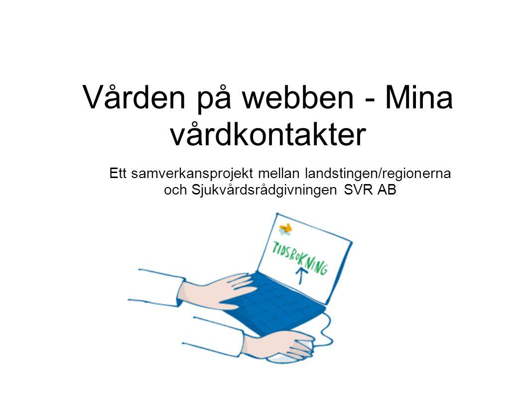 Vården på webben - Mina vårdkontakter Ett samverkansprojekt mellan landstingen/regionerna och Sjukvårdsrådgivningen SVR AB