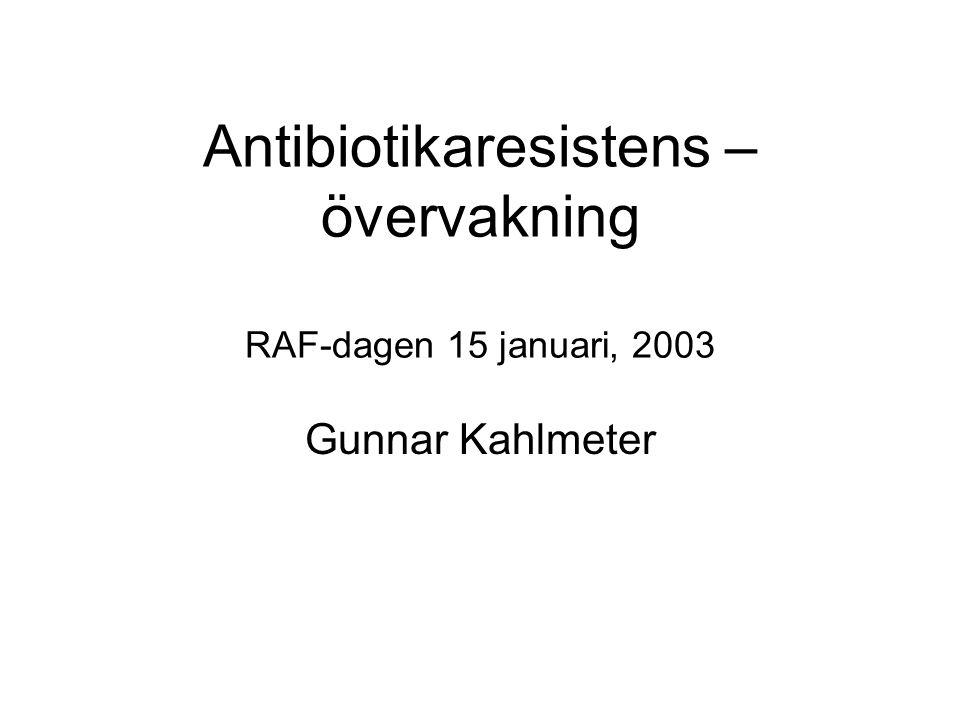 Antibiotikaresistens – övervakning RAF-dagen 15 januari, 2003 Gunnar Kahlmeter