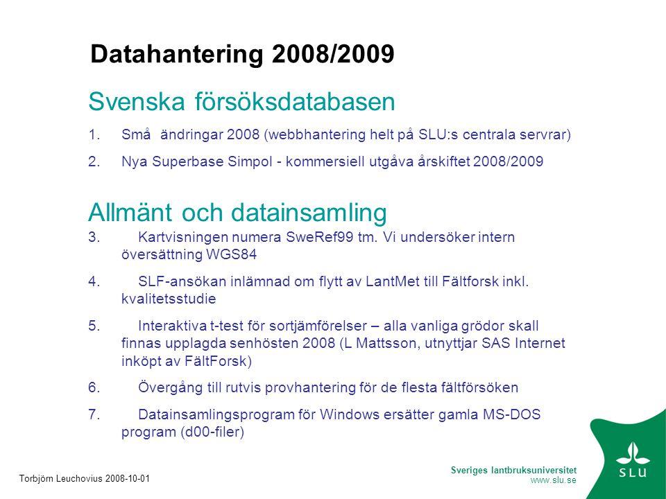 Sveriges lantbruksuniversitet www.slu.se Datahantering 2008/2009 Svenska försöksdatabasen 1.Små ändringar 2008 (webbhantering helt på SLU:s centrala servrar) 2.Nya Superbase Simpol - kommersiell utgåva årskiftet 2008/2009 Allmänt och datainsamling 3.