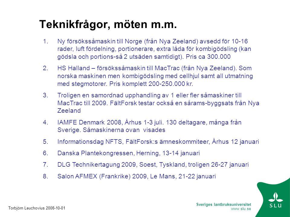 Sveriges lantbruksuniversitet www.slu.se Teknikfrågor, möten m.m. Torbjörn Leuchovius 2008-10-01 1.Ny försökssåmaskin till Norge (från Nya Zeeland) av