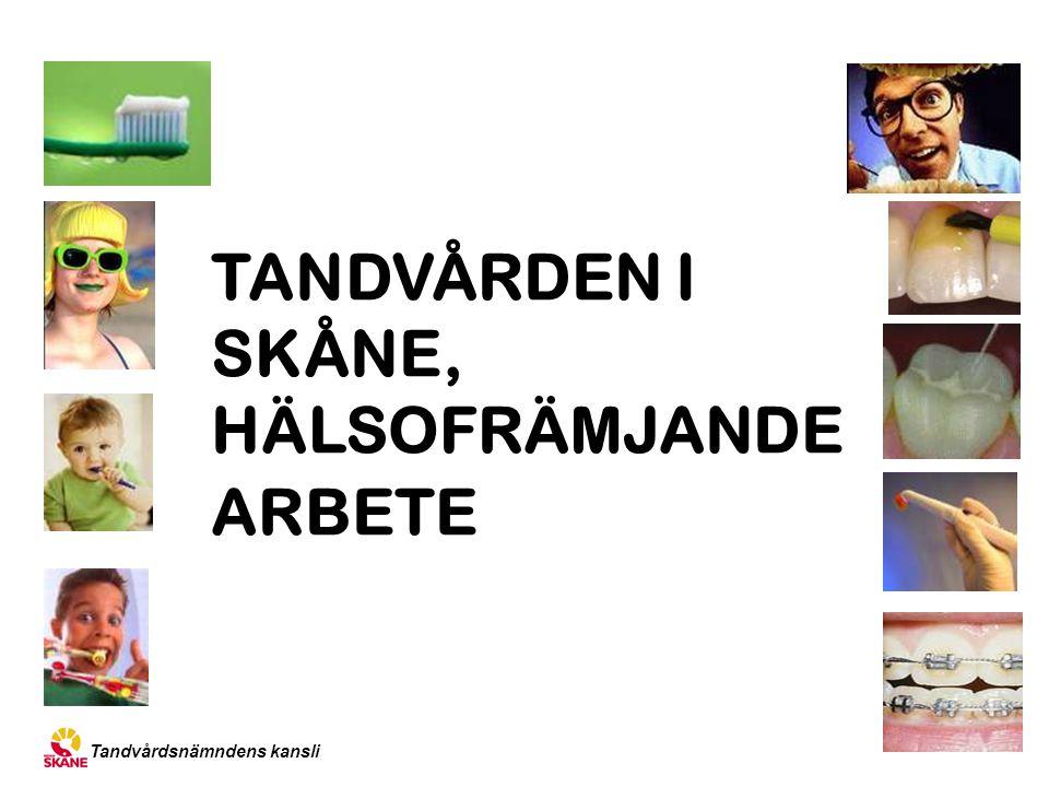 Tandvårdsnämndens kansli TANDVÅRDEN I SKÅNE, HÄLSOFRÄMJANDE ARBETE