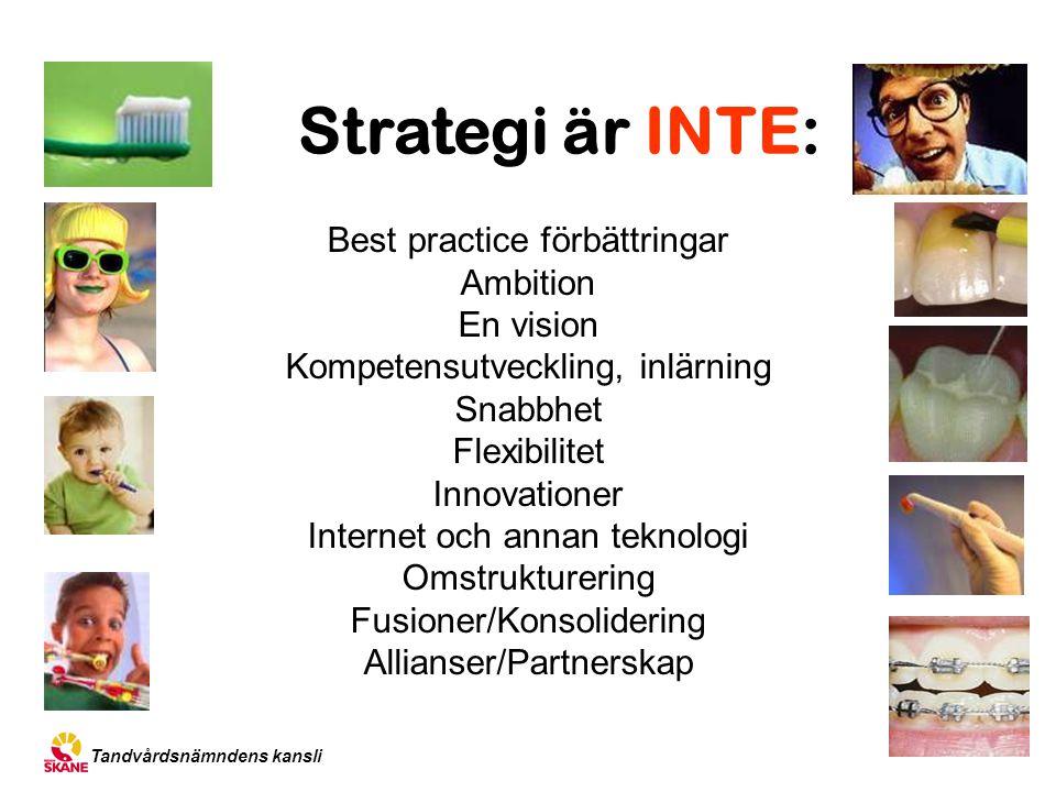 Tandvårdsnämndens kansli Strategi är INTE: Best practice förbättringar Ambition En vision Kompetensutveckling, inlärning Snabbhet Flexibilitet Innovat