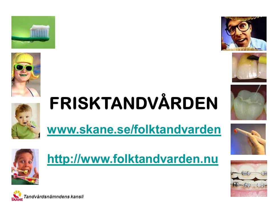 Tandvårdsnämndens kansli FRISKTANDVÅRDEN www.skane.se/folktandvarden http://www.folktandvarden.nu