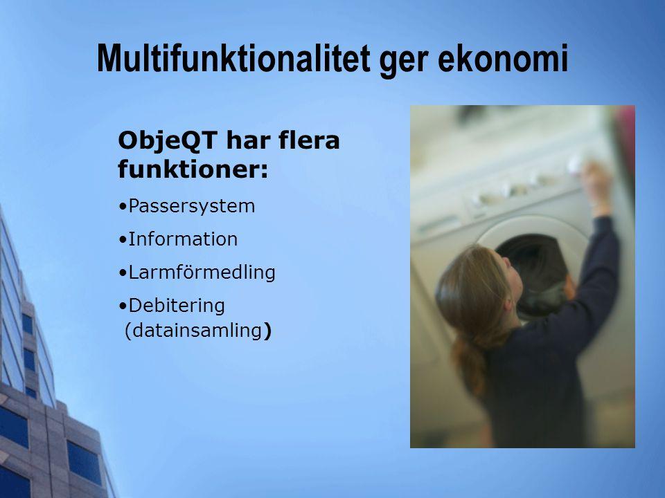 Multifunktionalitet ger ekonomi ObjeQT har flera funktioner: •Passersystem •Information •Larmförmedling •Debitering (datainsamling)