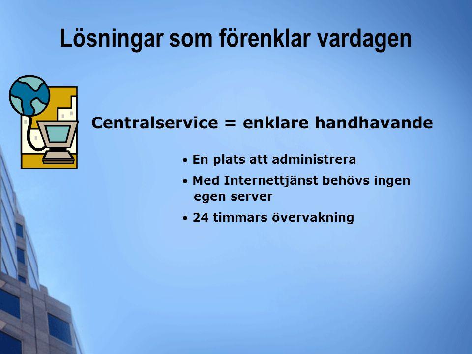 Lösningar som förenklar vardagen Centralservice = enklare handhavande • En plats att administrera • Med Internettjänst behövs ingen egen server • 24 t