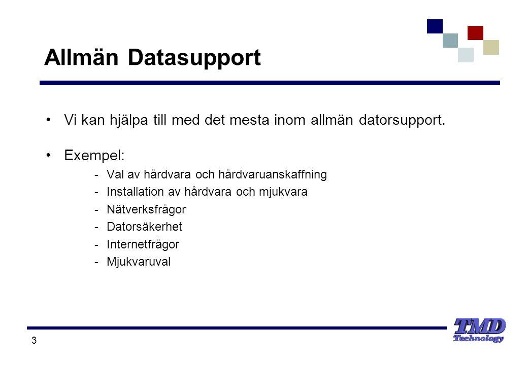 3 Allmän Datasupport •Vi kan hjälpa till med det mesta inom allmän datorsupport. •Exempel: -Val av hårdvara och hårdvaruanskaffning -Installation av h