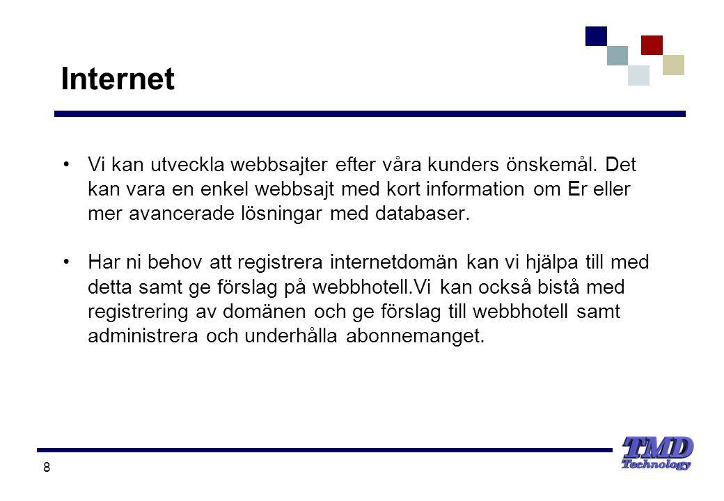 8 Internet •Vi kan utveckla webbsajter efter våra kunders önskemål. Det kan vara en enkel webbsajt med kort information om Er eller mer avancerade lös