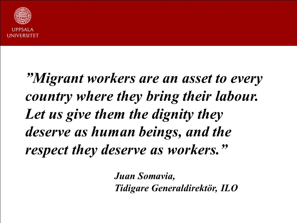 Migrant workers are an asset to every country where they bring their labour.