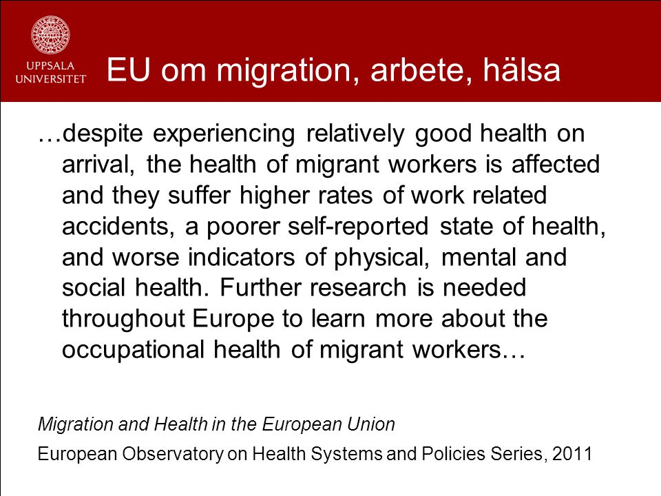 EU om migration, arbete, hälsa …despite experiencing relatively good health on arrival, the health of migrant workers is affected and they suffer higher rates of work related accidents, a poorer self-reported state of health, and worse indicators of physical, mental and social health.