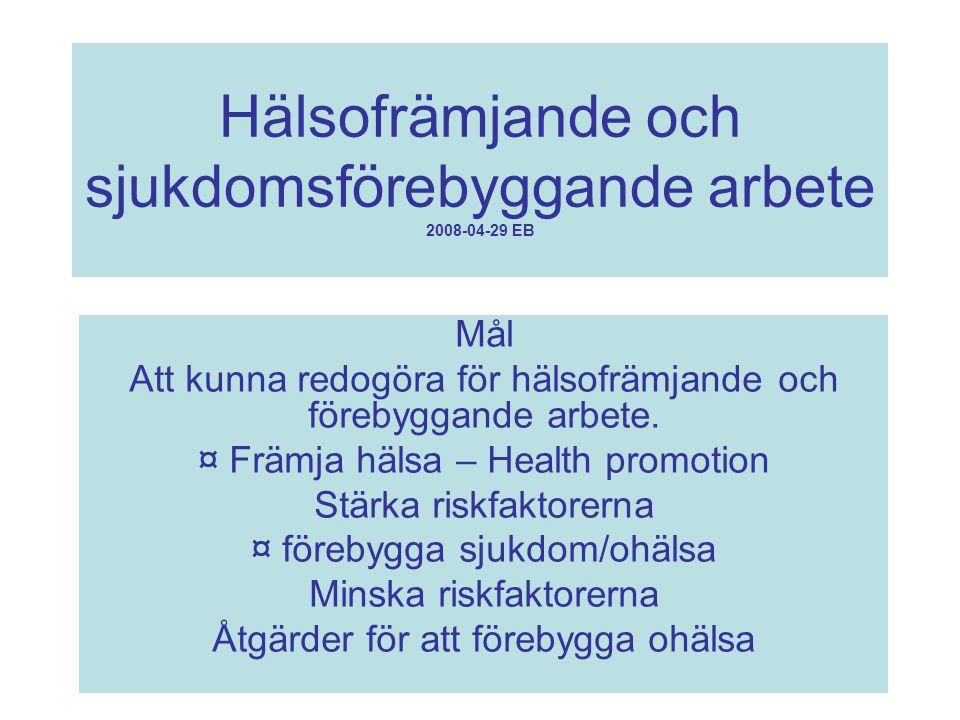 Hälsofrämjande och sjukdomsförebyggande arbete 2008-04-29 EB Mål Att kunna redogöra för hälsofrämjande och förebyggande arbete. ¤ Främja hälsa – Healt