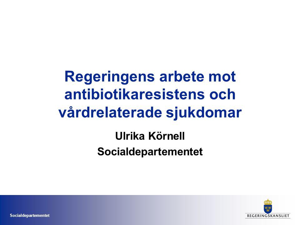 Socialdepartementet Regeringens arbete mot antibiotikaresistens och vårdrelaterade sjukdomar Ulrika Körnell Socialdepartementet