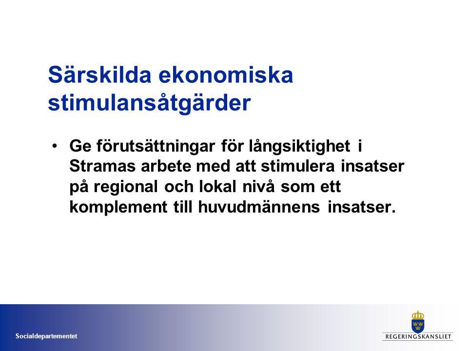 Socialdepartementet Särskilda ekonomiska stimulansåtgärder •Ge förutsättningar för långsiktighet i Stramas arbete med att stimulera insatser på region