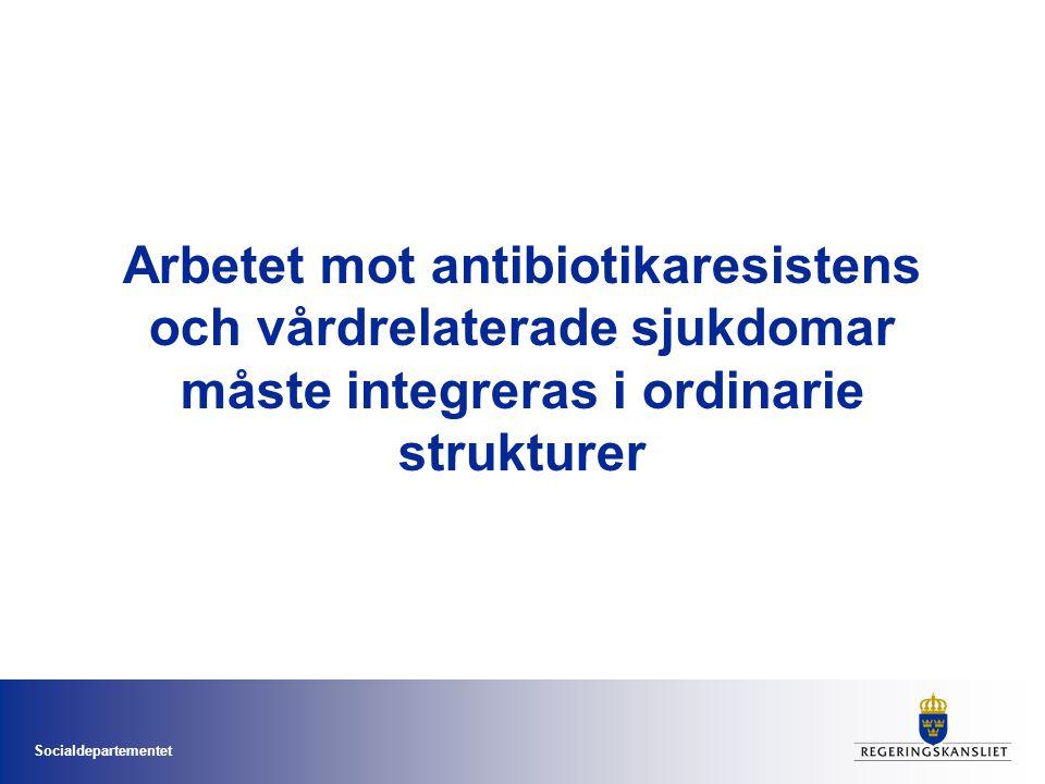 Socialdepartementet Arbetet mot antibiotikaresistens och vårdrelaterade sjukdomar måste integreras i ordinarie strukturer