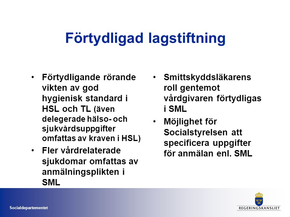 Socialdepartementet Förtydligad lagstiftning •Förtydligande rörande vikten av god hygienisk standard i HSL och TL (även delegerade hälso- och sjukvård