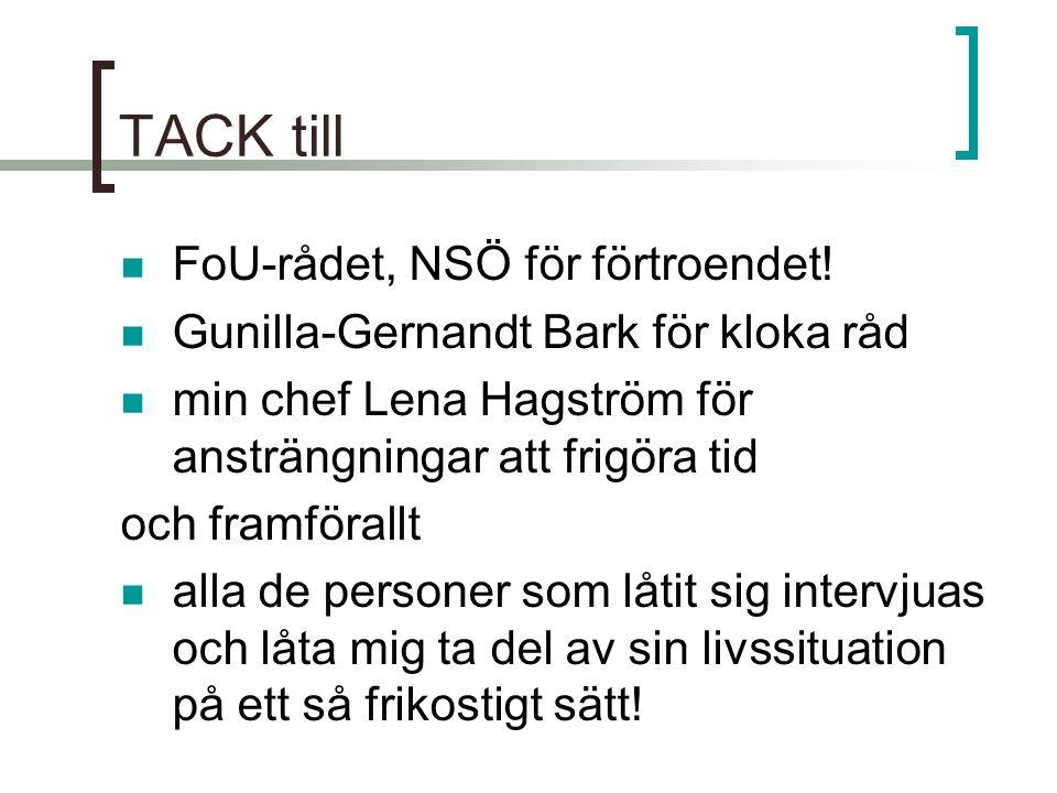TACK till  FoU-rådet, NSÖ för förtroendet!  Gunilla-Gernandt Bark för kloka råd  min chef Lena Hagström för ansträngningar att frigöra tid och fram