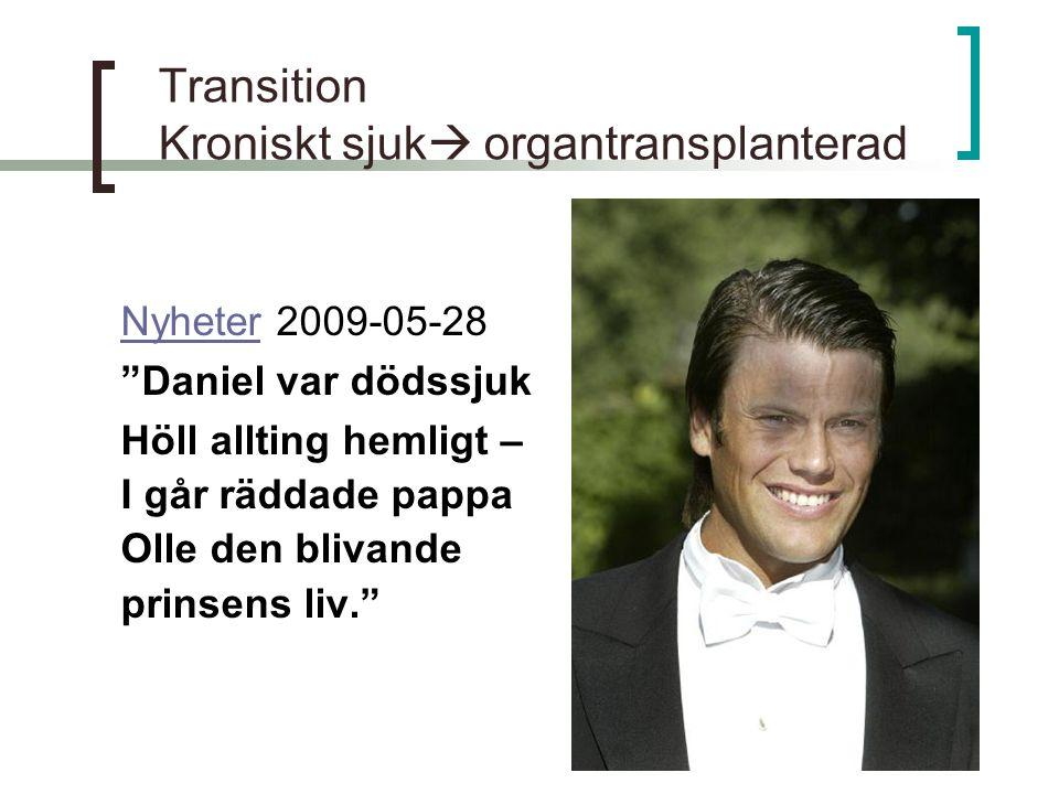 """Transition Kroniskt sjuk  organtransplanterad NyheterNyheter 2009-05-28 """"Daniel var dödssjuk Höll allting hemligt – I går räddade pappa Olle den bliv"""