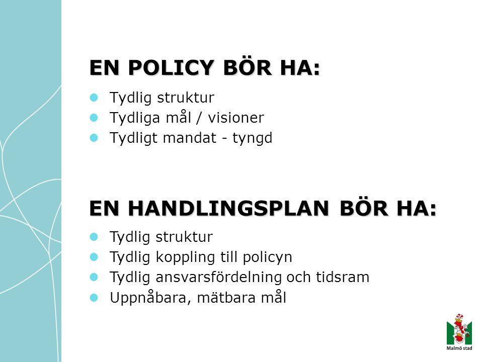 EN POLICY BÖR HA:  Tydlig struktur  Tydliga mål / visioner  Tydligt mandat - tyngd EN HANDLINGSPLAN BÖR HA:  Tydlig struktur  Tydlig koppling til