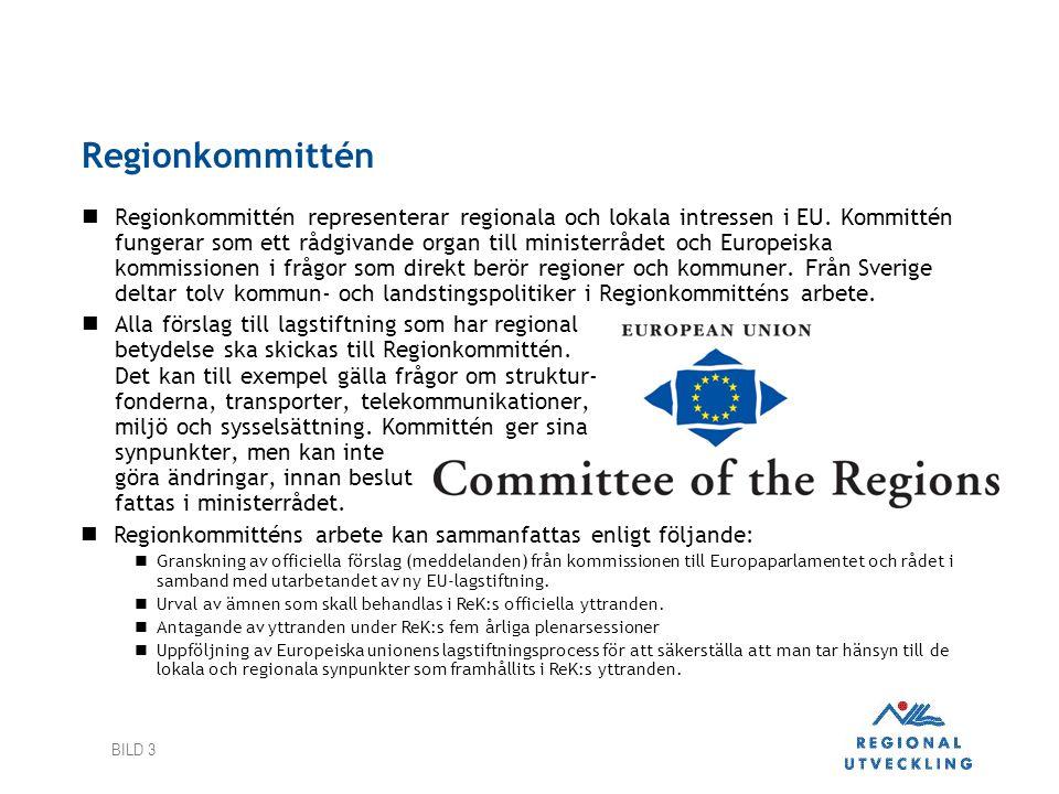 BILD 3 Regionkommittén  Regionkommittén representerar regionala och lokala intressen i EU. Kommittén fungerar som ett rådgivande organ till ministerr