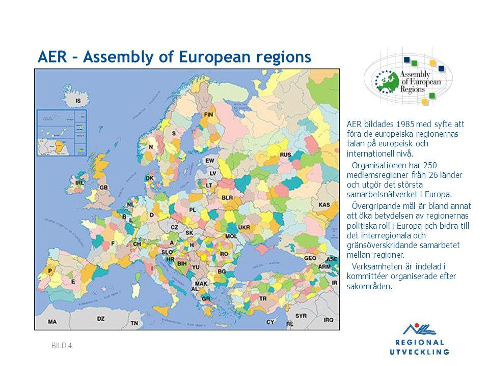 BILD 4 AER – Assembly of European regions AER bildades 1985 med syfte att föra de europeiska regionernas talan på europeisk och internationell nivå. O