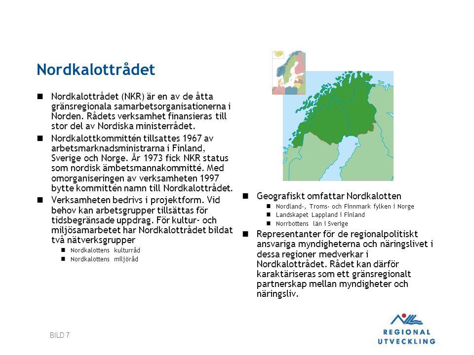 BILD 7 Nordkalottrådet  Nordkalottrådet (NKR) är en av de åtta gränsregionala samarbetsorganisationerna i Norden. Rådets verksamhet finansieras till