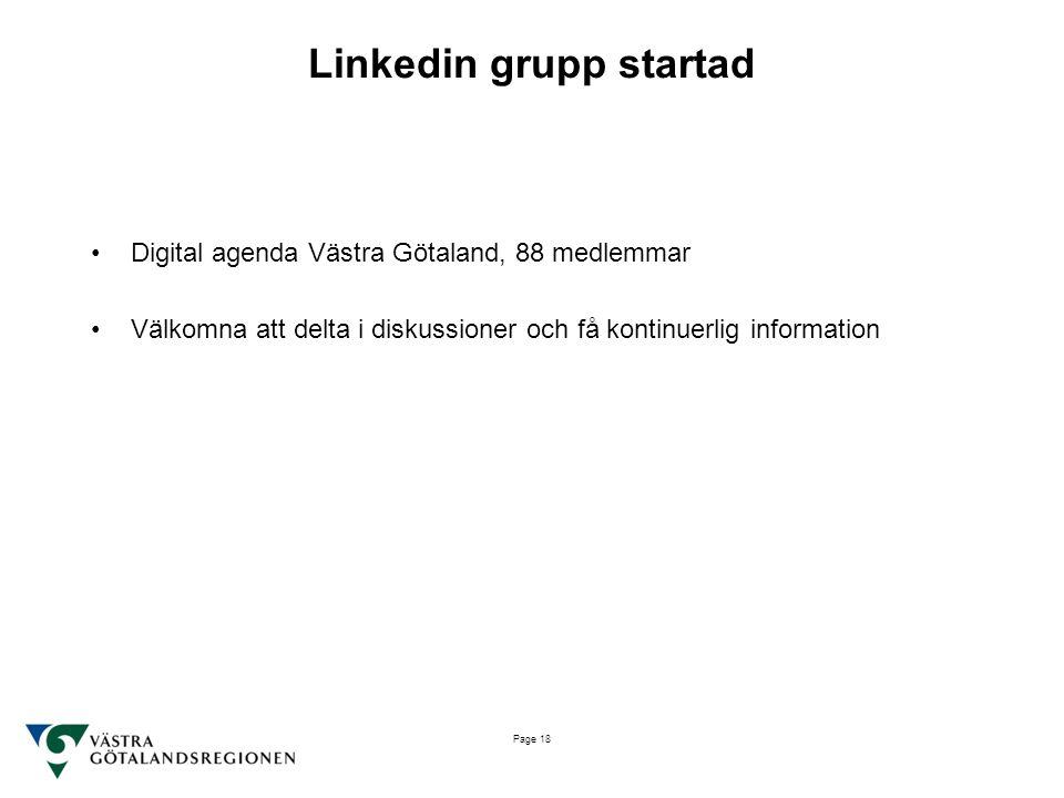 Page 18 Linkedin grupp startad •Digital agenda Västra Götaland, 88 medlemmar •Välkomna att delta i diskussioner och få kontinuerlig information