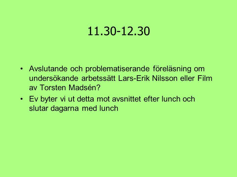 11.30-12.30 •Avslutande och problematiserande föreläsning om undersökande arbetssätt Lars-Erik Nilsson eller Film av Torsten Madsén? •Ev byter vi ut d