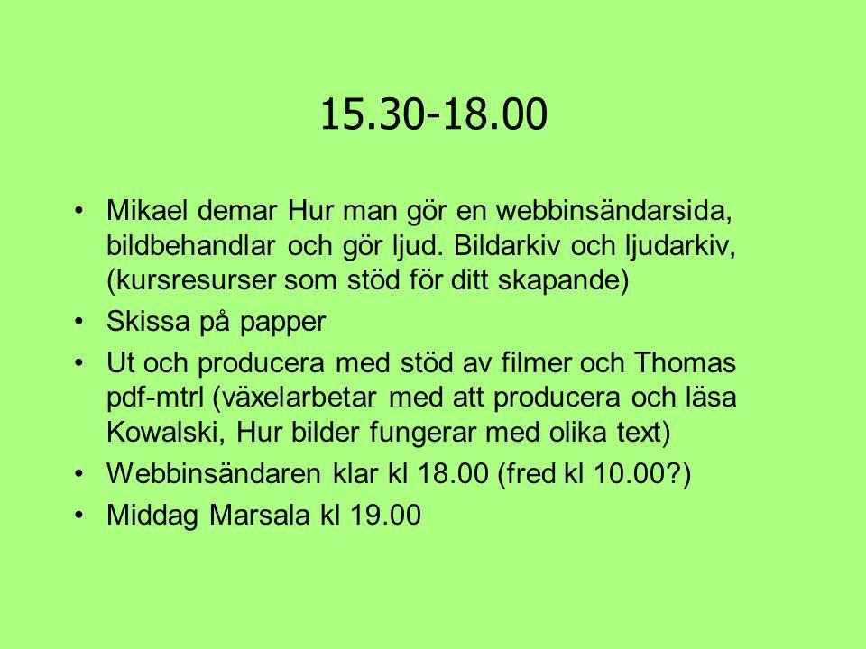 15.30-18.00 •Mikael demar Hur man gör en webbinsändarsida, bildbehandlar och gör ljud. Bildarkiv och ljudarkiv, (kursresurser som stöd för ditt skapan