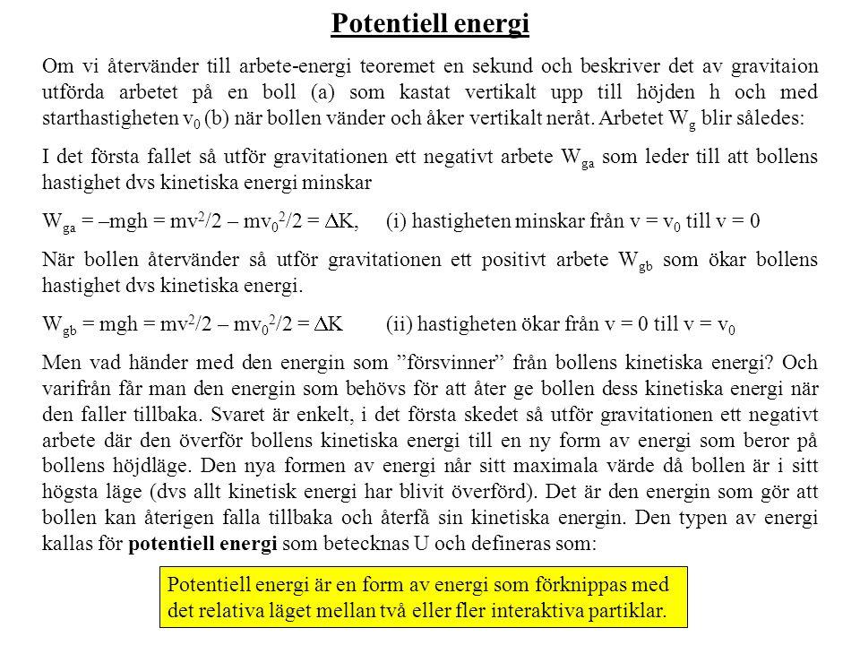 Potentiell energi Om vi återvänder till arbete-energi teoremet en sekund och beskriver det av gravitaion utförda arbetet på en boll (a) som kastat vertikalt upp till höjden h och med starthastigheten v 0 (b) när bollen vänder och åker vertikalt neråt.