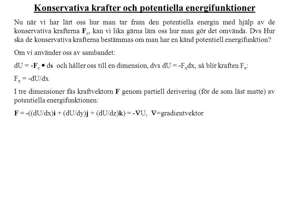 Exempel En potentiell energi ges av funktionen U = 5x 2 y 2 – 3xy 2.