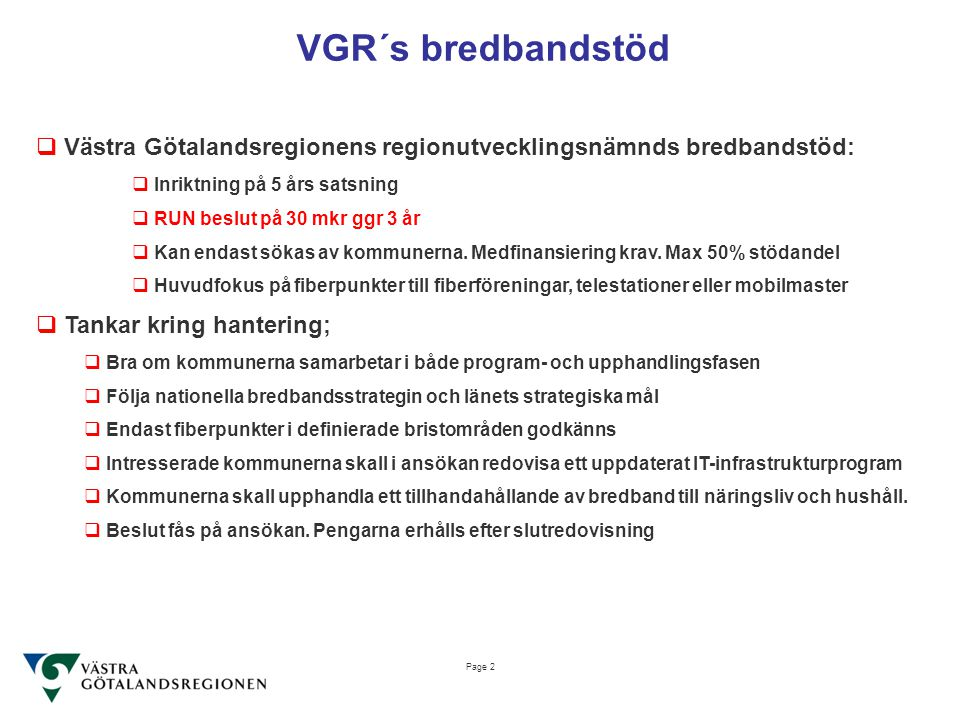 Page 2 VGR´s bredbandstöd  Västra Götalandsregionens regionutvecklingsnämnds bredbandstöd:  Inriktning på 5 års satsning  RUN beslut på 30 mkr ggr