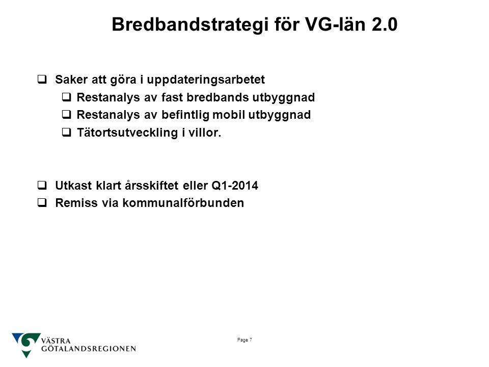Page 7 Bredbandstrategi för VG-län 2.0  Saker att göra i uppdateringsarbetet  Restanalys av fast bredbands utbyggnad  Restanalys av befintlig mobil