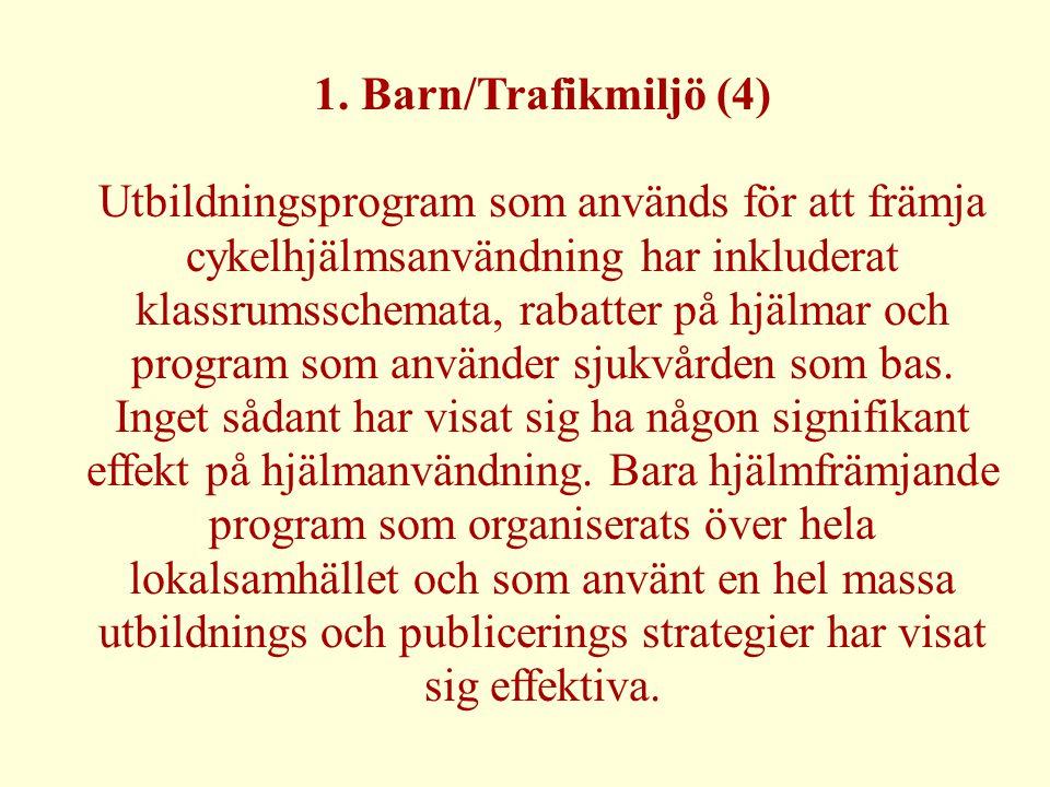 1. Barn/Trafikmiljö (4) Utbildningsprogram som används för att främja cykelhjälmsanvändning har inkluderat klassrumsschemata, rabatter på hjälmar och